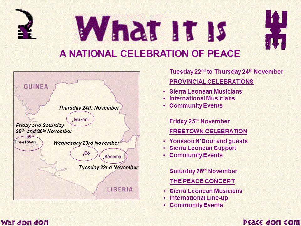 A NATIONAL CELEBRATION OF PEACE Tuesday 22 nd to Thursday 24 th November PROVINCIAL CELEBRATIONS Sierra Leonean Musicians International Musicians Comm