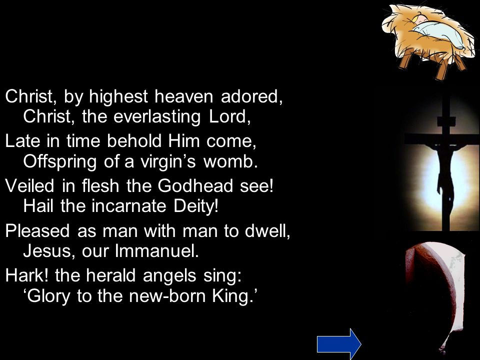 Christ, by highest heaven adored, Christ, the everlasting Lord, Late in time behold Him come, Offspring of a virgin's womb.