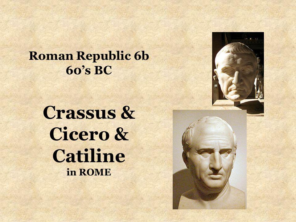 Roman Republic 6b 60's BC Crassus & Cicero & Catiline in ROME