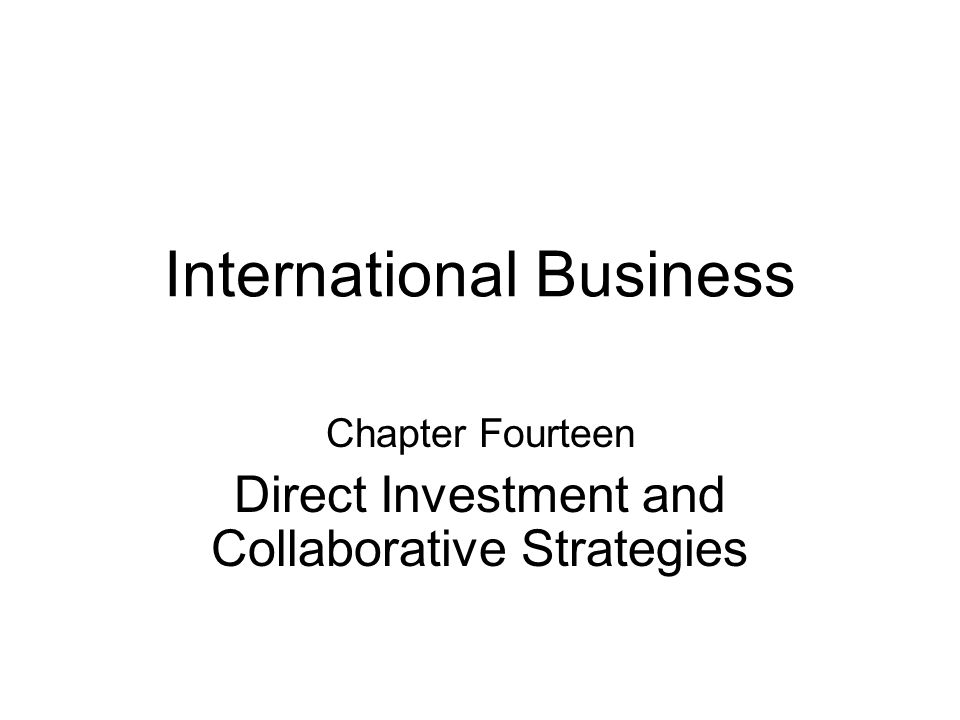 International Business Chapter Fourteen Direct Investment and Collaborative Strategies