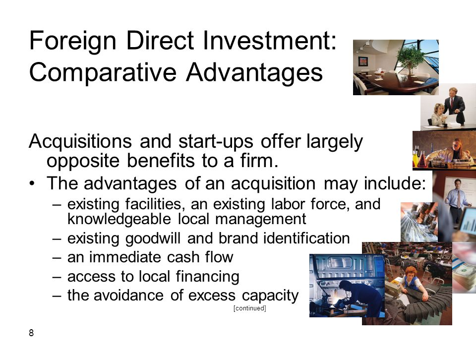 8 Foreign Direct Investment: Comparative Advantages Acquisitions and start-ups offer largely opposite benefits to a firm. The advantages of an acquisi