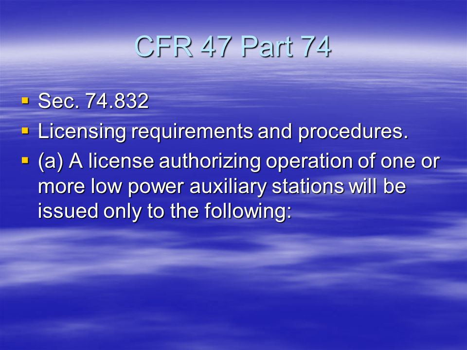 CFR 47 Part 74  Sec. 74.832  Licensing requirements and procedures.