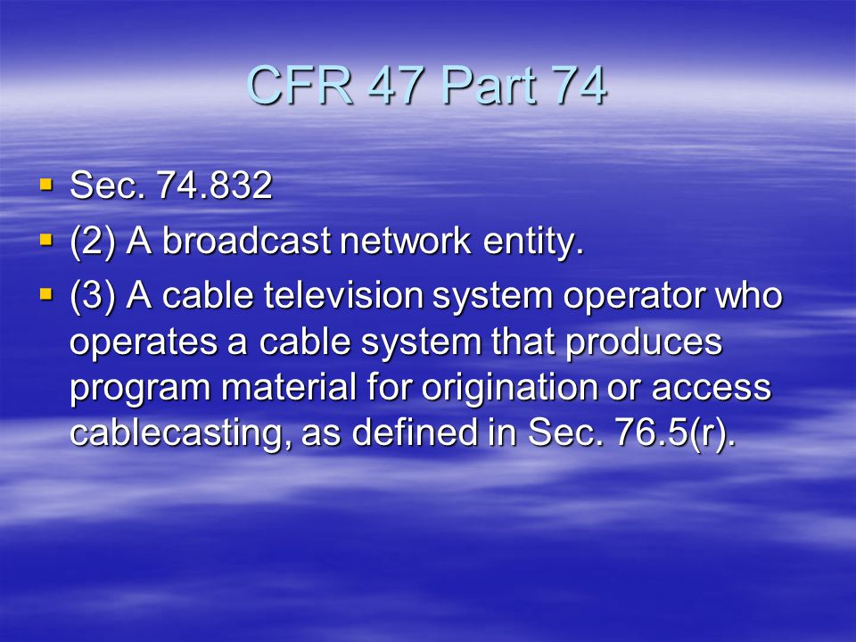 CFR 47 Part 74  Sec. 74.832  (2) A broadcast network entity.