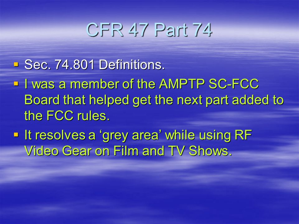 CFR 47 Part 74  Sec. 74.801 Definitions.  I was a member of the AMPTP SC-FCC Board that helped get the next part added to the FCC rules.  It resolv