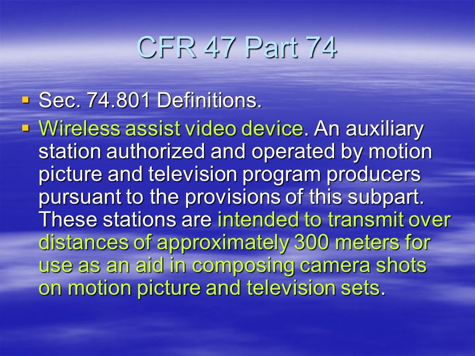 CFR 47 Part 74  Sec. 74.801 Definitions.  Wireless assist video device.