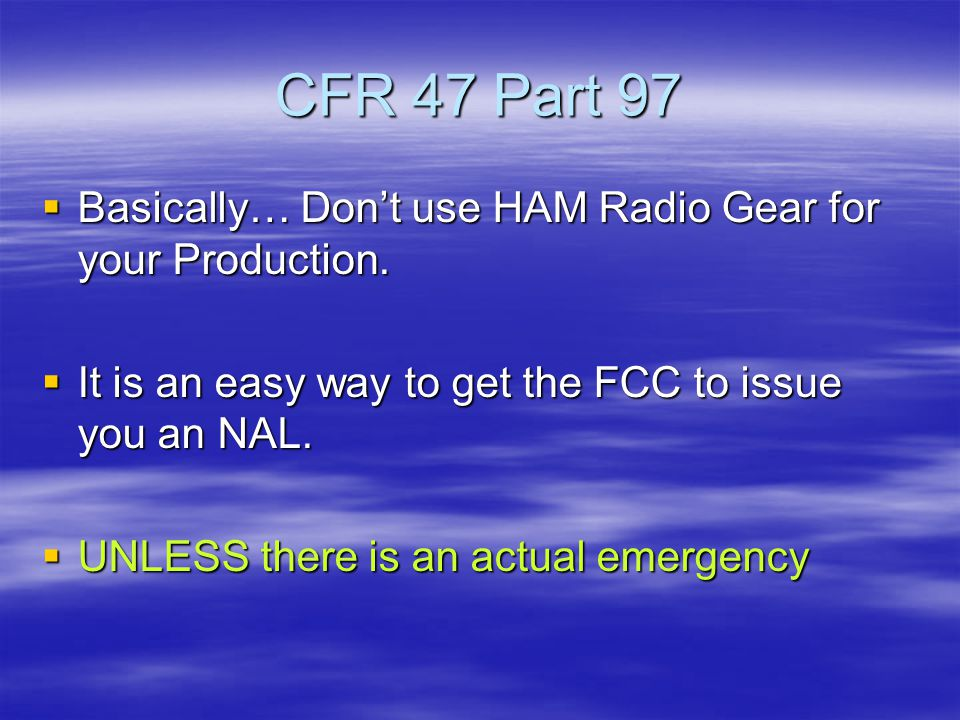 CFR 47 Part 97  Basically… Don't use HAM Radio Gear for your Production.