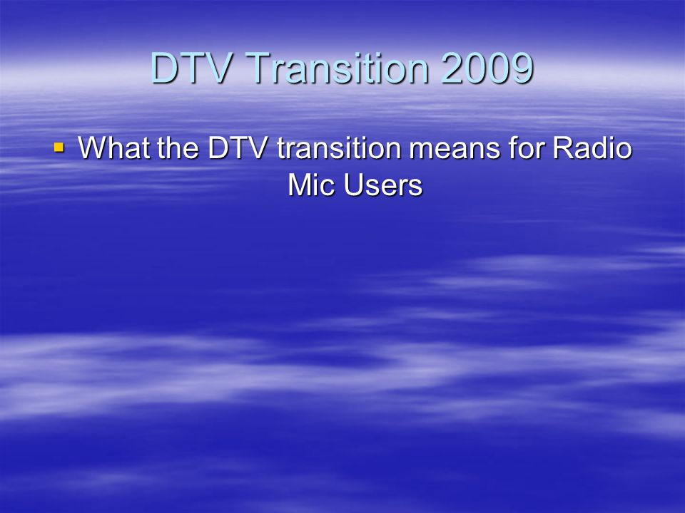  What the DTV transition means for Radio Mic Users