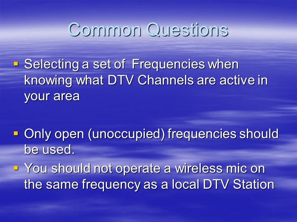 Common Questions  Selecting a set of Frequencies when knowing what DTV Channels are active in your area  Only open (unoccupied) frequencies should be used.