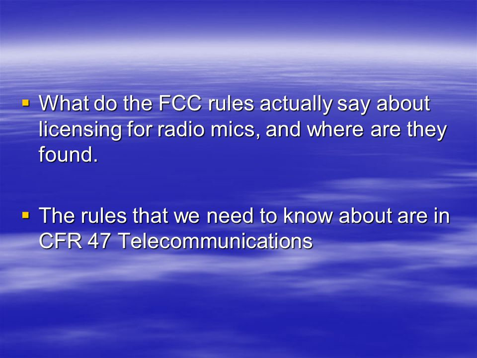 The rules that we need to know about are in CFR 47 Telecommunications