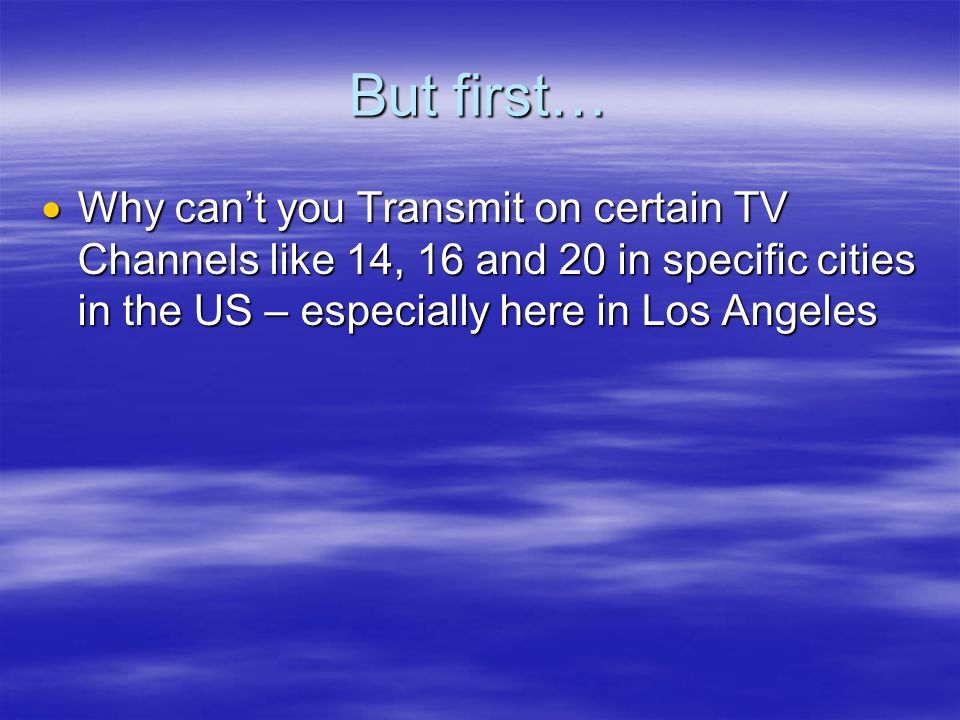 But first…  Why can't you Transmit on certain TV Channels like 14, 16 and 20 in specific cities in the US – especially here in Los Angeles