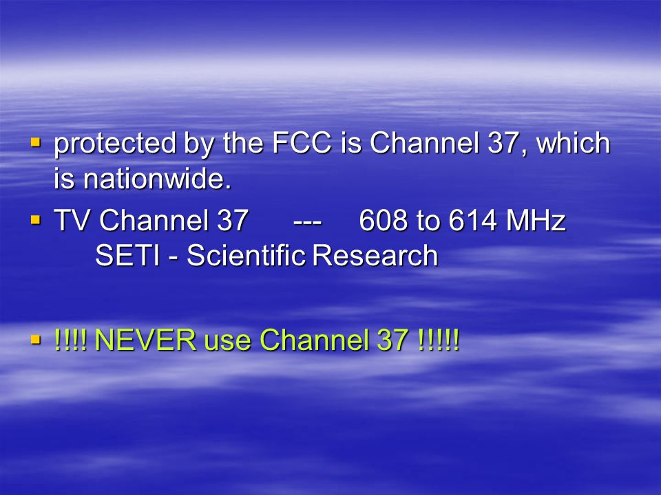  protected by the FCC is Channel 37, which is nationwide.