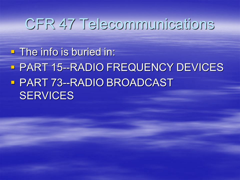 CFR 47 Telecommunications  The info is buried in:  PART 15--RADIO FREQUENCY DEVICES  PART 73--RADIO BROADCAST SERVICES