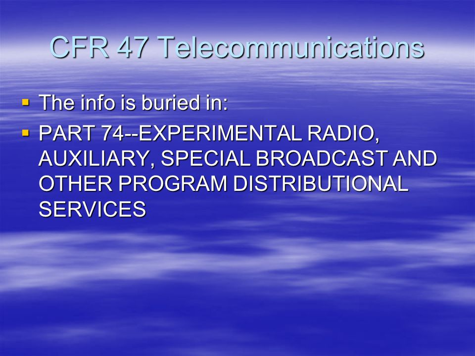 CFR 47 Telecommunications  The info is buried in:  PART 74--EXPERIMENTAL RADIO, AUXILIARY, SPECIAL BROADCAST AND OTHER PROGRAM DISTRIBUTIONAL SERVICES