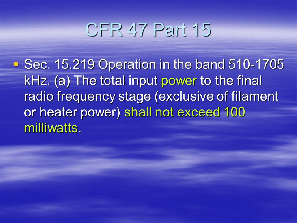 CFR 47 Part 15  Sec. 15.219 Operation in the band 510-1705 kHz.