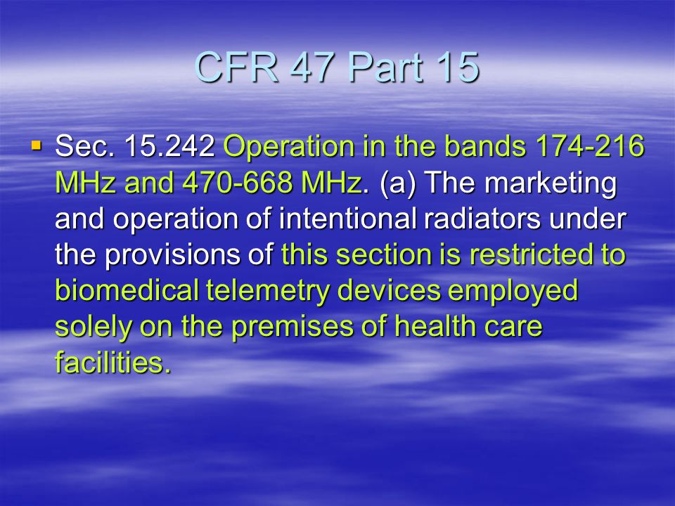 CFR 47 Part 15  Sec. 15.242 Operation in the bands 174-216 MHz and 470-668 MHz.