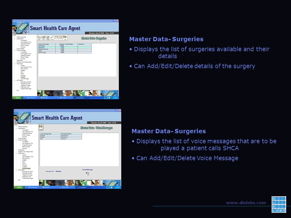 www.dialabs.com Master Data- Surgeries Displays the list of surgeries available and their details Can Add/Edit/Delete details of the surgery Master Data- Surgeries Displays the list of voice messages that are to be played a patient calls SHCA Can Add/Edit/Delete Voice Message
