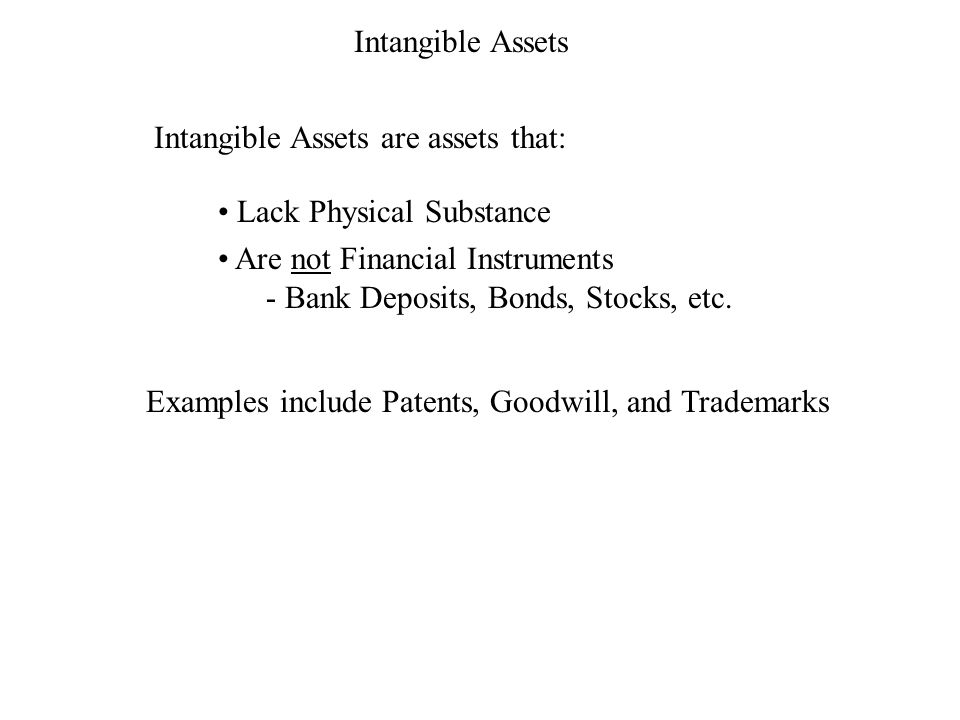 Intangible Assets Types These assets are recorded at book value, which is clearly not a good indication of their true value.