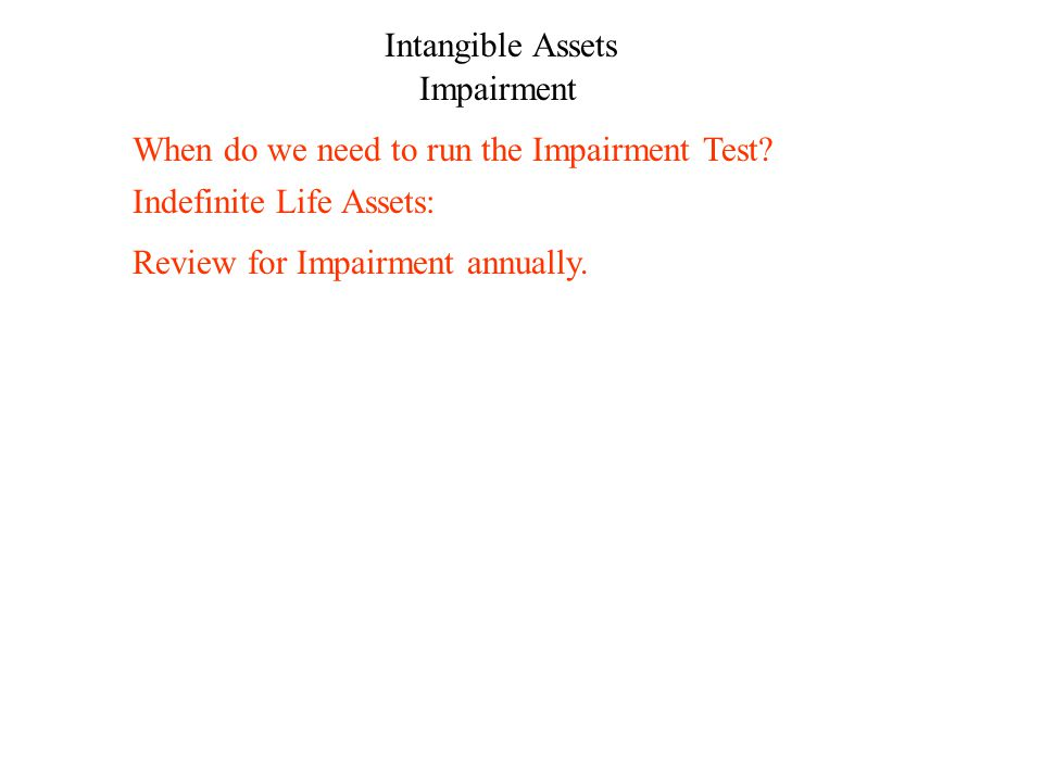 Intangible Assets Impairment Review for Impairment annually.