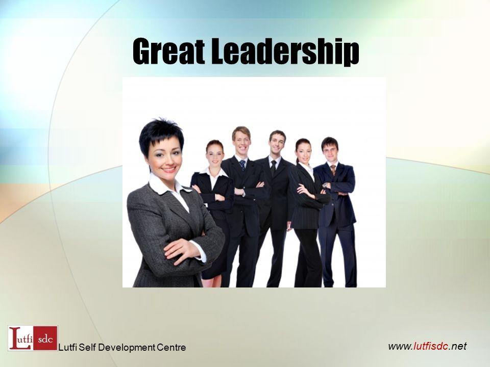 Great Leadership www.lutfisdc.net Lutfi Self Development Centre