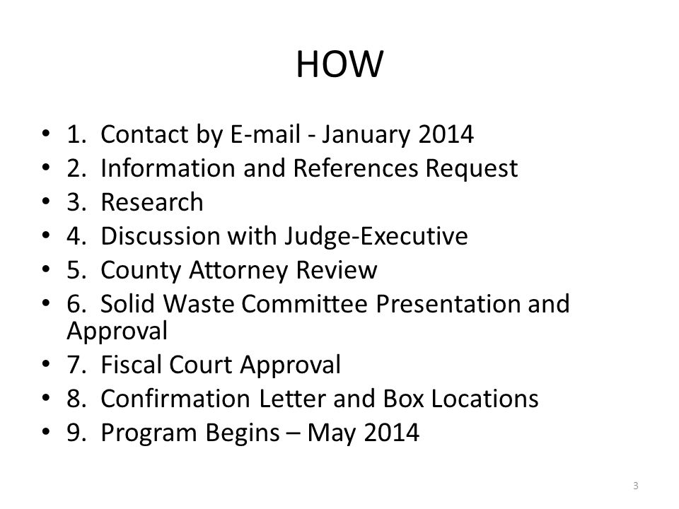 HOW 1. Contact by E-mail - January 2014 2. Information and References Request 3. Research 4. Discussion with Judge-Executive 5. County Attorney Review