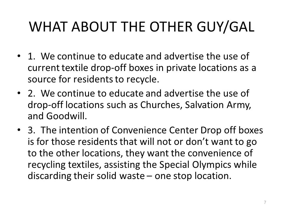 WHAT ABOUT THE OTHER GUY/GAL 1. We continue to educate and advertise the use of current textile drop-off boxes in private locations as a source for re