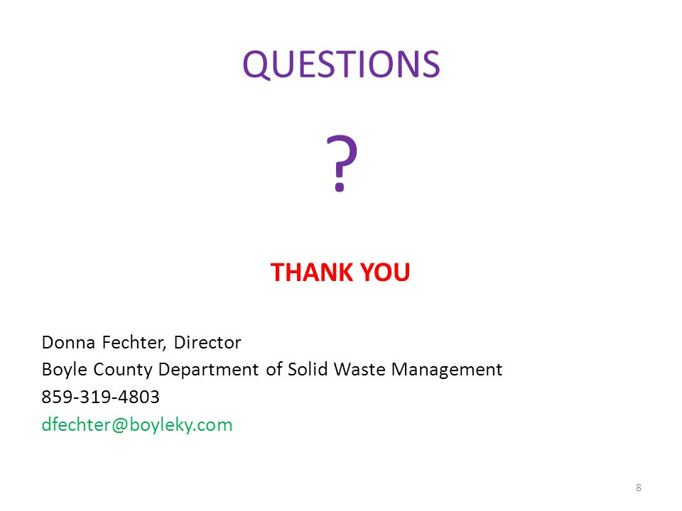 QUESTIONS ? THANK YOU Donna Fechter, Director Boyle County Department of Solid Waste Management 859-319-4803 dfechter@boyleky.com 8
