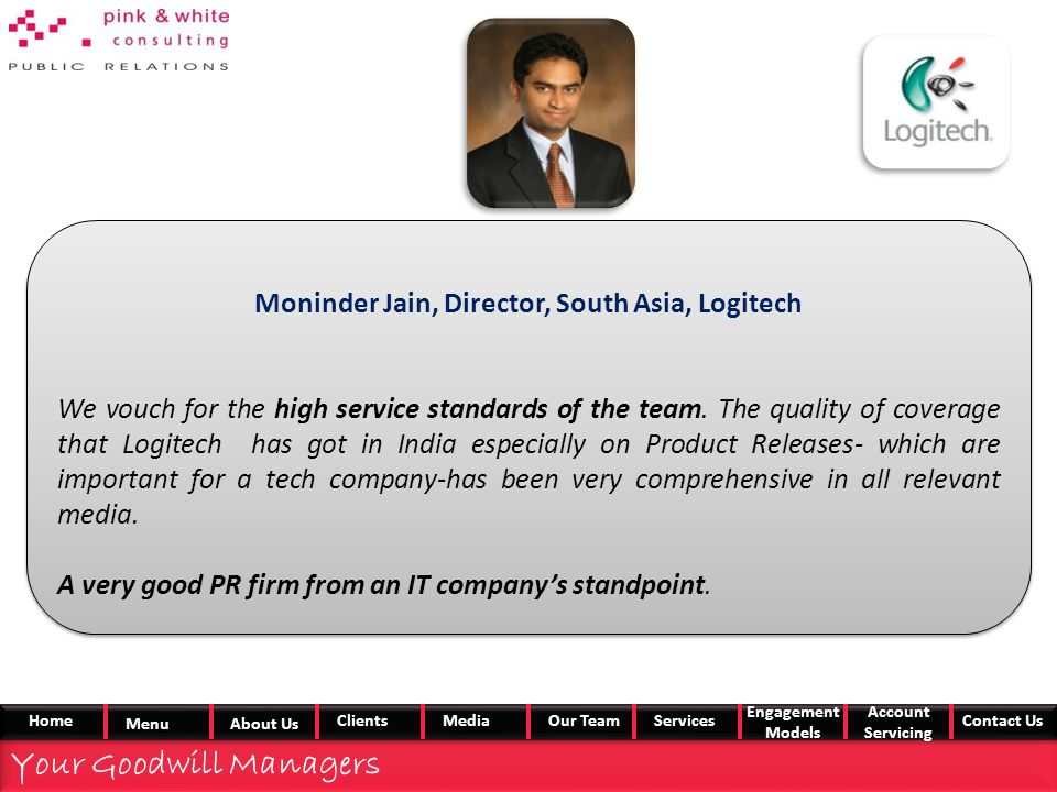 Moninder Jain, Director, South Asia, Logitech We vouch for the high service standards of the team.