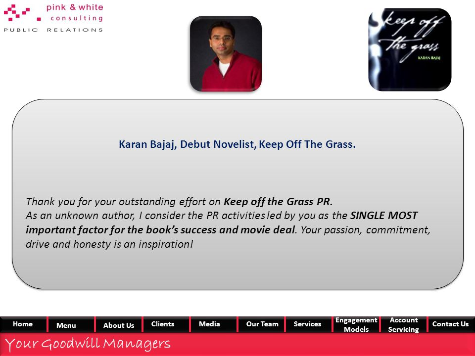 Karan Bajaj, Debut Novelist, Keep Off The Grass. Thank you for your outstanding effort on Keep off the Grass PR. As an unknown author, I consider the