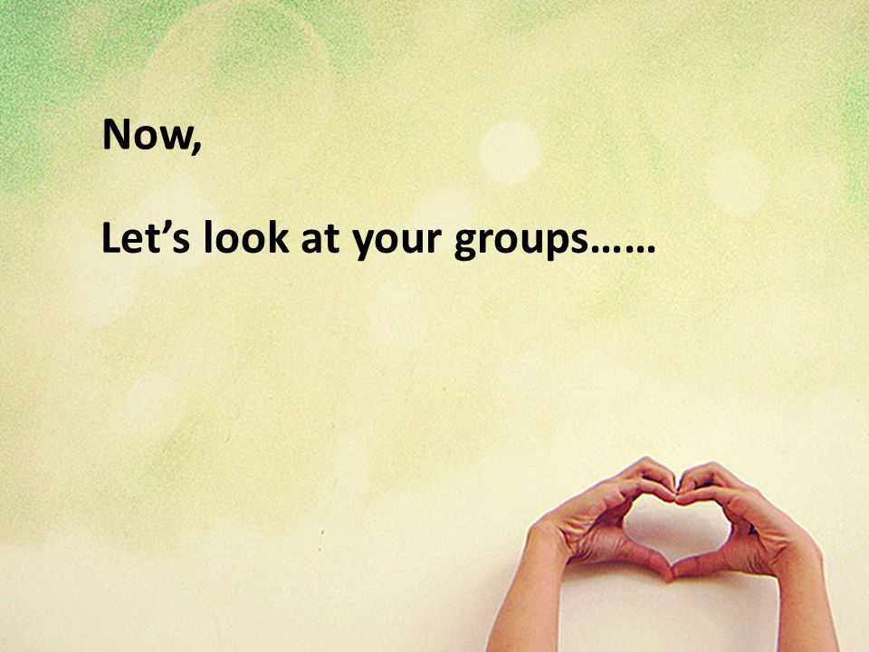 Now, Let's look at your groups……