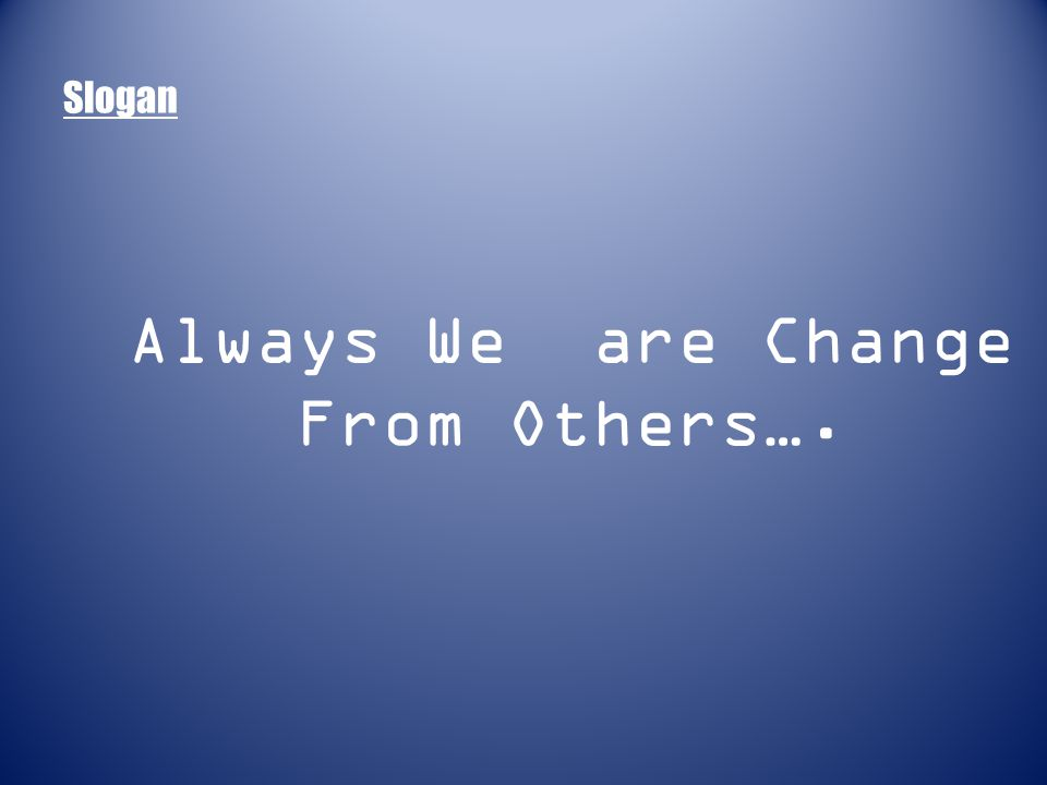 Slogan Always We are Change From Others….