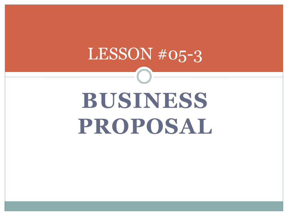 BUSINESS PROPOSAL LESSON #05-3