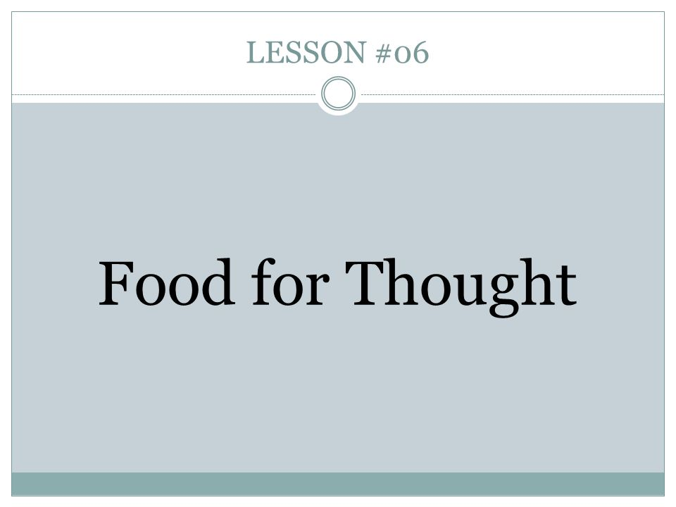 LESSON #06 Food for Thought