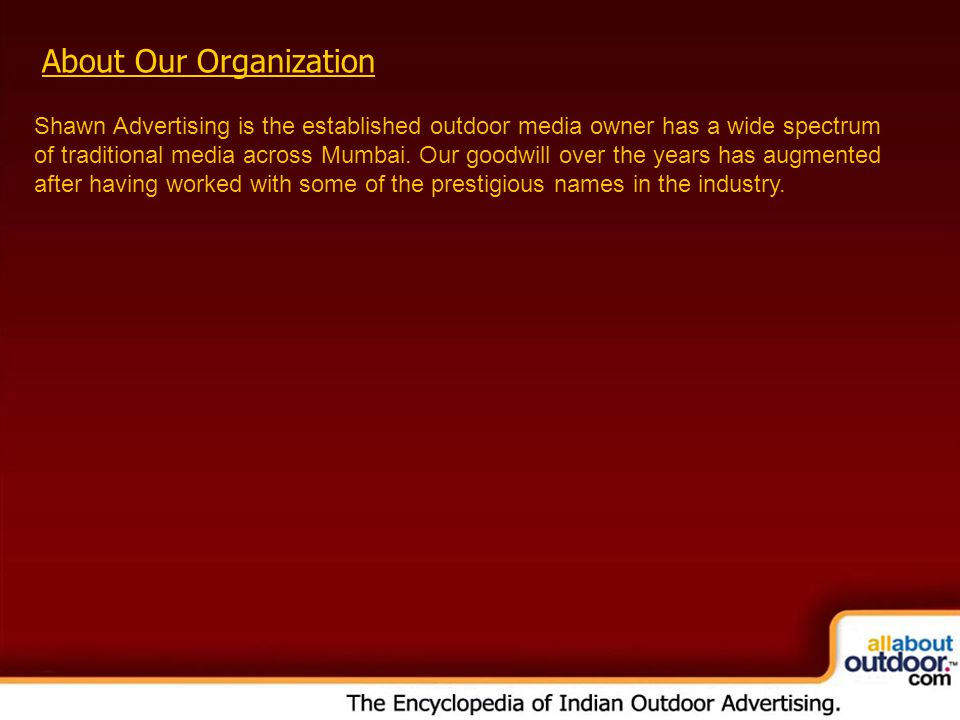 About Our Organization Shawn Advertising is the established outdoor media owner has a wide spectrum of traditional media across Mumbai.