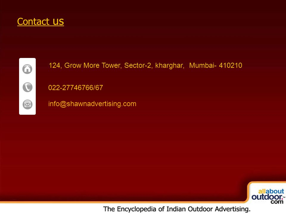 Contact us 124, Grow More Tower, Sector-2, kharghar, Mumbai- 410210 022-27746766/67 info@shawnadvertising.com