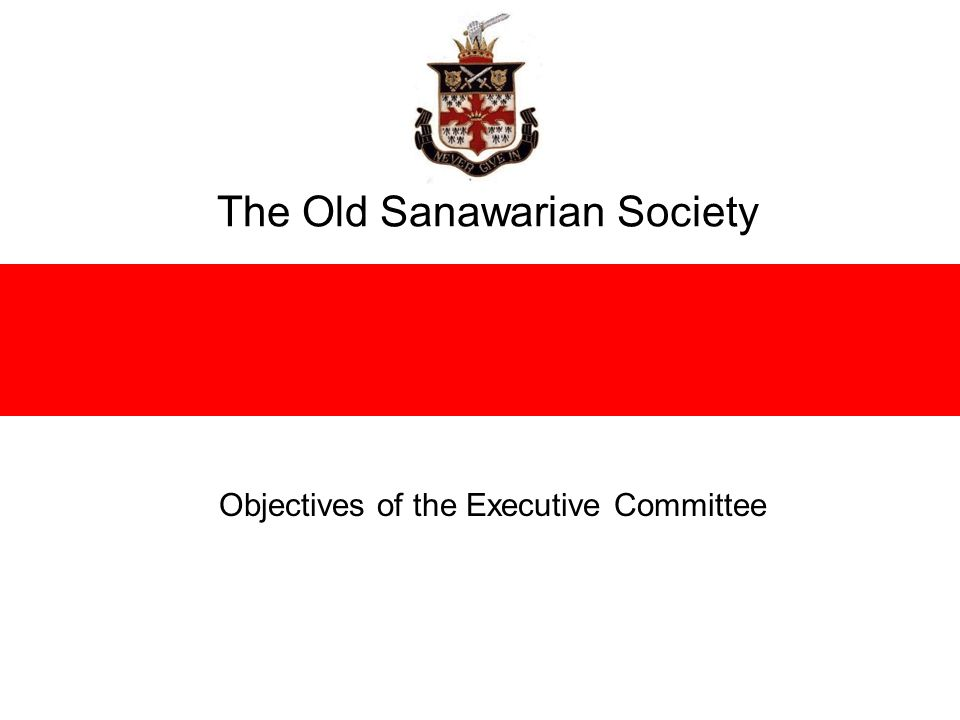 The Old Sanawarian Society Objectives of the Executive Committee