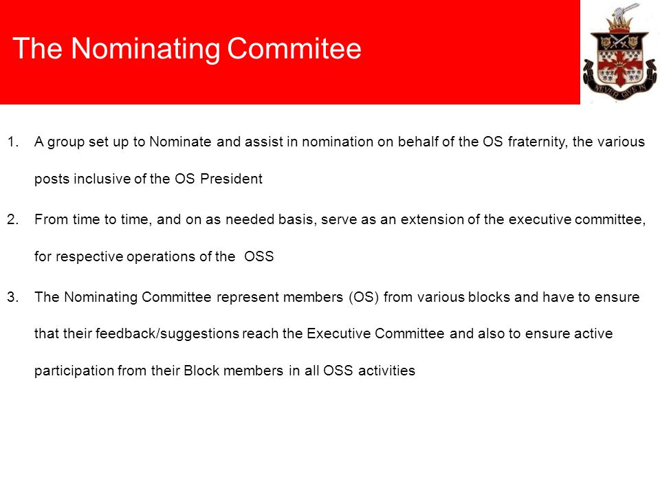 The Nominating Commitee 1.A group set up to Nominate and assist in nomination on behalf of the OS fraternity, the various posts inclusive of the OS Pr