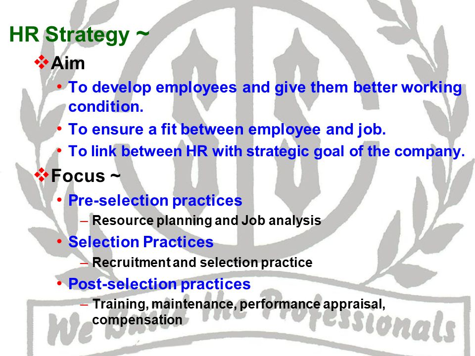 HR Strategy ~  Aim To develop employees and give them better working condition.
