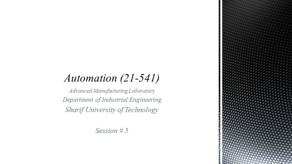 Advanced Manufacturing Laboratory Department of Industrial Engineering Sharif University of Technology Session # 5