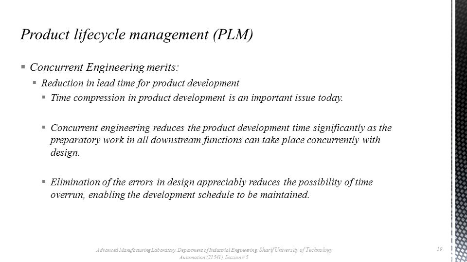  Concurrent Engineering merits:  Reduction in lead time for product development  Time compression in product development is an important issue toda