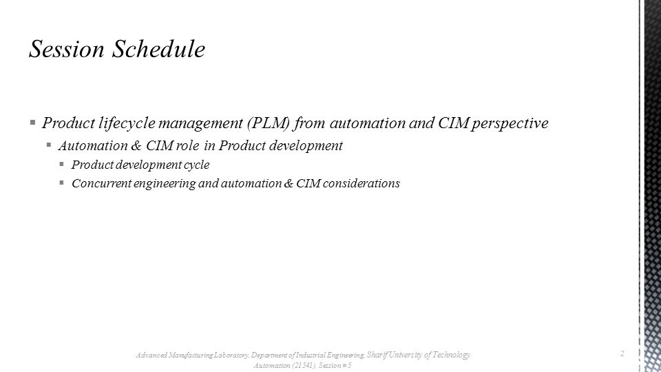  Concurrent Engineering: Product lifecycle management (PLM) Advanced Manufacturing Laboratory, Department of Industrial Engineering, Sharif University of Technology Automation (21541), Session # 5 13