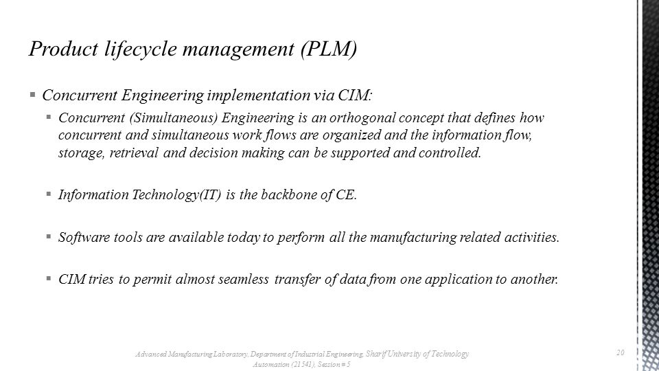  Concurrent Engineering implementation via CIM:  Concurrent (Simultaneous) Engineering is an orthogonal concept that defines how concurrent and simu