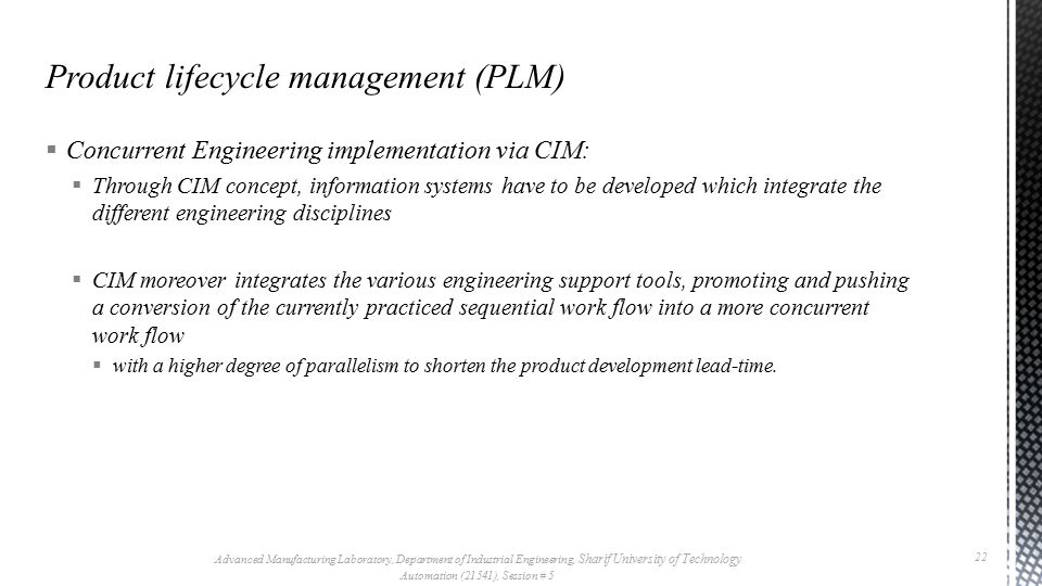  Concurrent Engineering implementation via CIM:  Through CIM concept, information systems have to be developed which integrate the different enginee