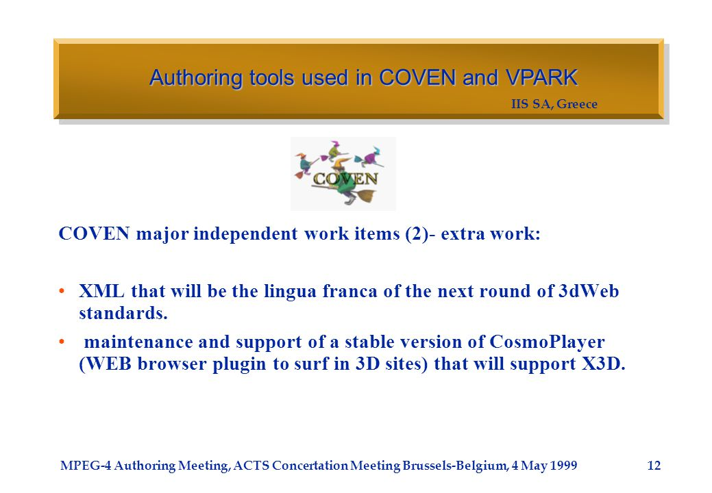 IIS SA, Greece MPEG-4 Authoring Meeting, ACTS Concertation Meeting Brussels-Belgium, 4 May 1999 COVEN major independent work items (2)- extra work: XM