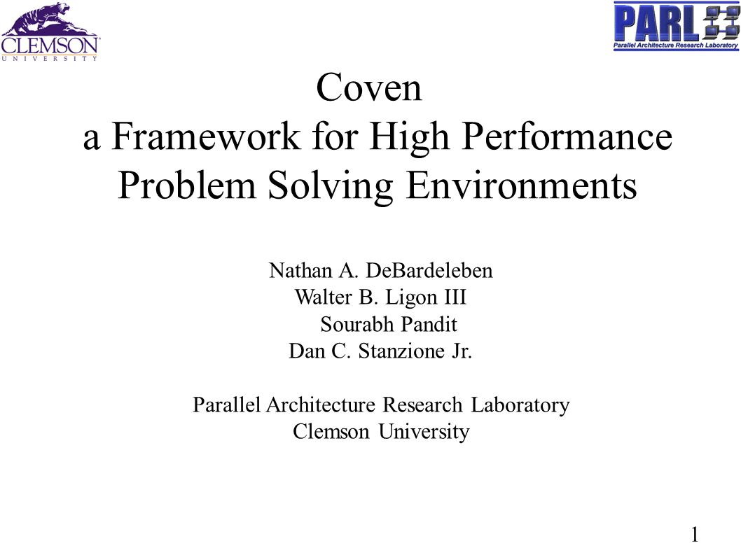 1 Coven a Framework for High Performance Problem Solving Environments Nathan A. DeBardeleben Walter B. Ligon III Sourabh Pandit Dan C. Stanzione Jr. P