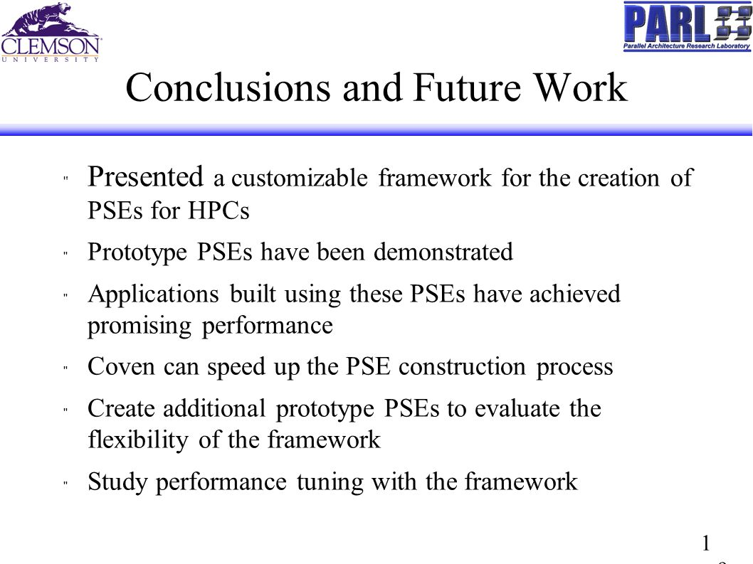 1919 Conclusions and Future Work Presented a customizable framework for the creation of PSEs for HPCs Prototype PSEs have been demonstrated Applications built using these PSEs have achieved promising performance Coven can speed up the PSE construction process Create additional prototype PSEs to evaluate the flexibility of the framework Study performance tuning with the framework