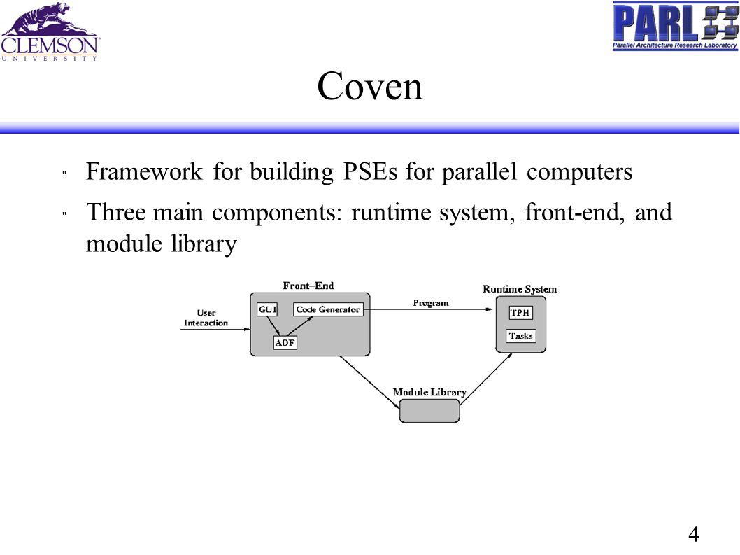 4 Coven Framework for building PSEs for parallel computers Three main components: runtime system, front-end, and module library