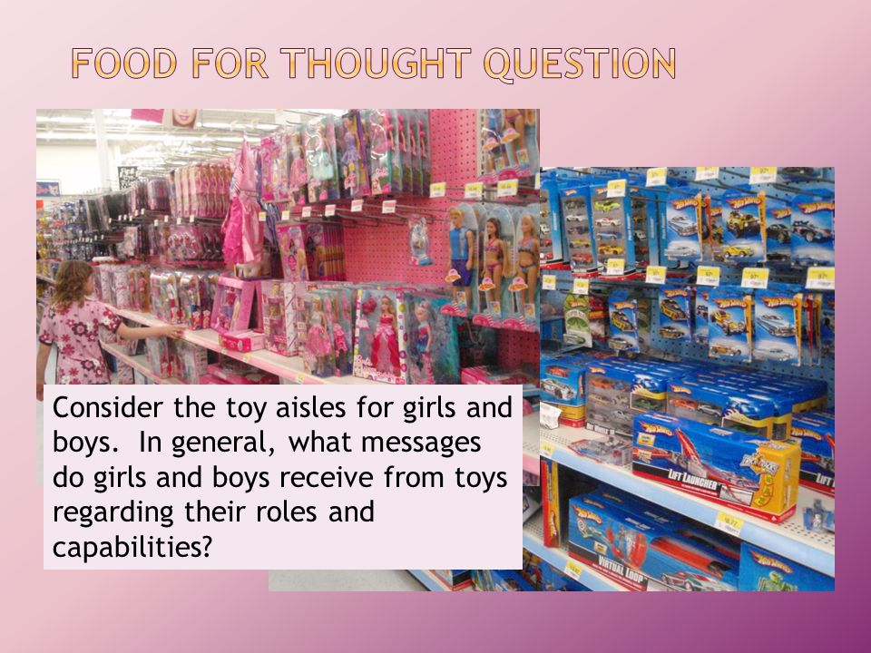 Consider the toy aisles for girls and boys.