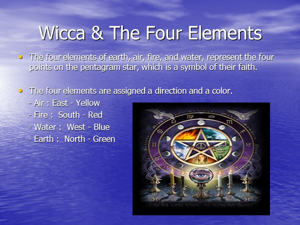 Wicca & The Four Elements The four elements of earth, air, fire, and water, represent the four points on the pentagram star, which is a symbol of their faith.