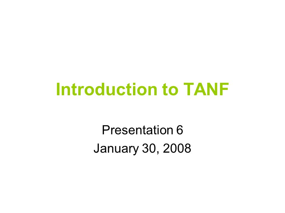 Introduction to TANF Presentation 6 January 30, 2008