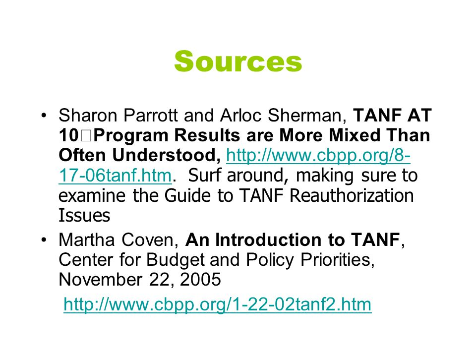 Sources Sharon Parrott and Arloc Sherman, TANF AT 10 Program Results are More Mixed Than Often Understood, http://www.cbpp.org/8- 17-06tanf.htm.